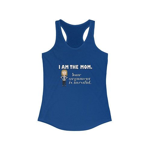 I AM THE MOM. Your argument is invalid Racerback Tank.