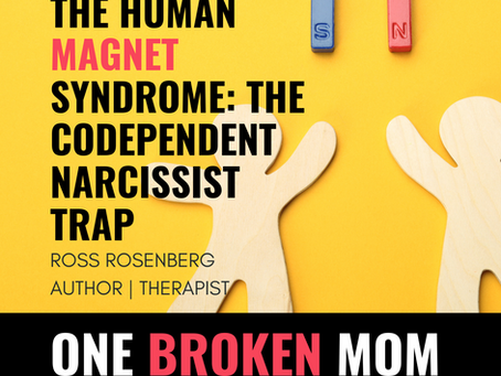 The Human Magnet Syndrome: The Codependent Narcissist Trap with Ross Rosenberg
