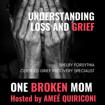 Understanding Loss and Grief with Shelby Forsythia