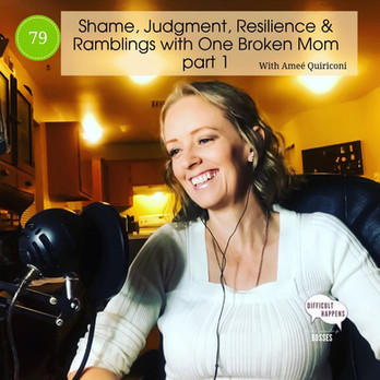 Shame, Judgment, Resilience & Ramblings with One Broken Mom part 1