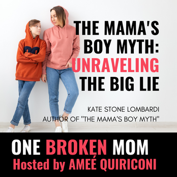 The Mama's Boy Myth: Unraveling the Big Lie with Kate Stone Lombardi