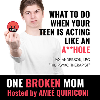 What To Do When Your Teen is Acting Like an A-Hole with Jax Anderson