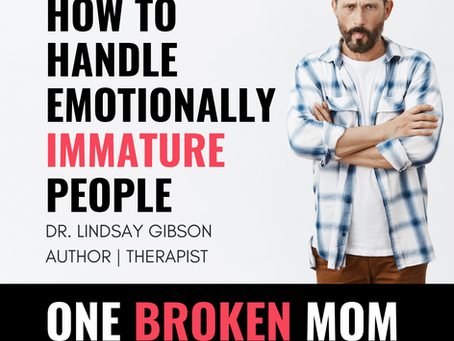 How To Handle Emotionally Immature People with Dr. Lindsay Gibson