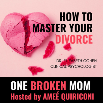 How To Master Your Divorce with Dr. Elizabeth Cohen