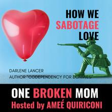 How We Sabotage Love with Darlene Lancer
