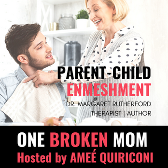 Parent-Child Enmeshment with Dr. Margaret Rutherford