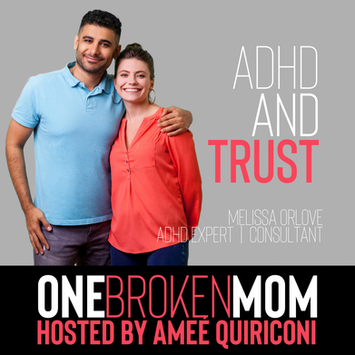 ADHD AND TRUST WITH MELISSA ORLOV