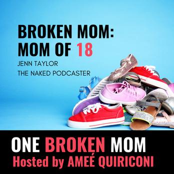Broken Mom: Mom of 18