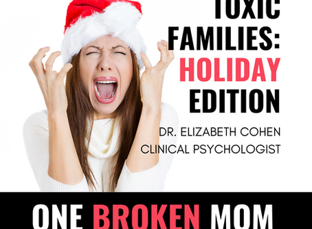 Toxic Families: Holiday Edition with Dr. Elizabeth Cohen