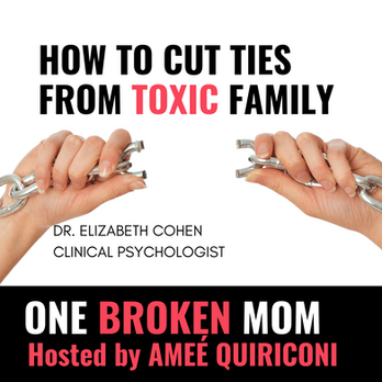 How To Cut Ties With Toxic Family with Dr. Elizabeth Cohen