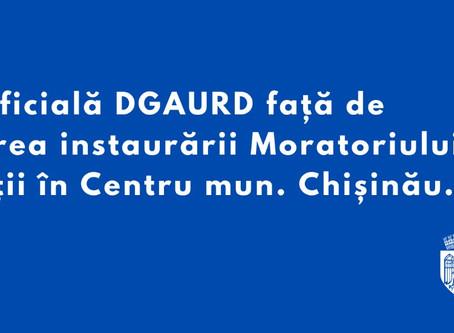 Poziția oficială a DGAURF față de propunerea instaurării Moratoriului de 1 an în Centru Chișinșăului