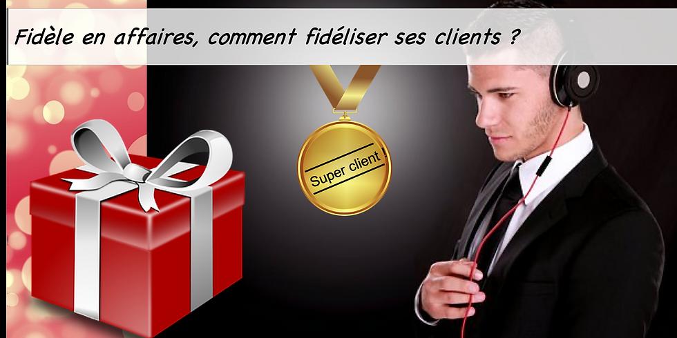 Fidèle en affaires, comment fidéliser ses clients ?