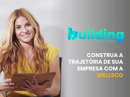 Building Together - Construa a trajetória de sua empresa com a WellsCo).