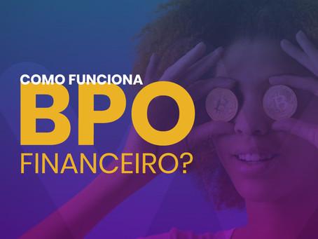 COMO FUNCIONA O BPO FINANCEIRO