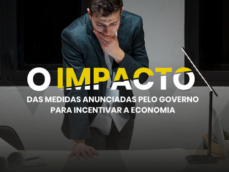 O impacto das medidas anunciadas pelo governo para incentivar a economia