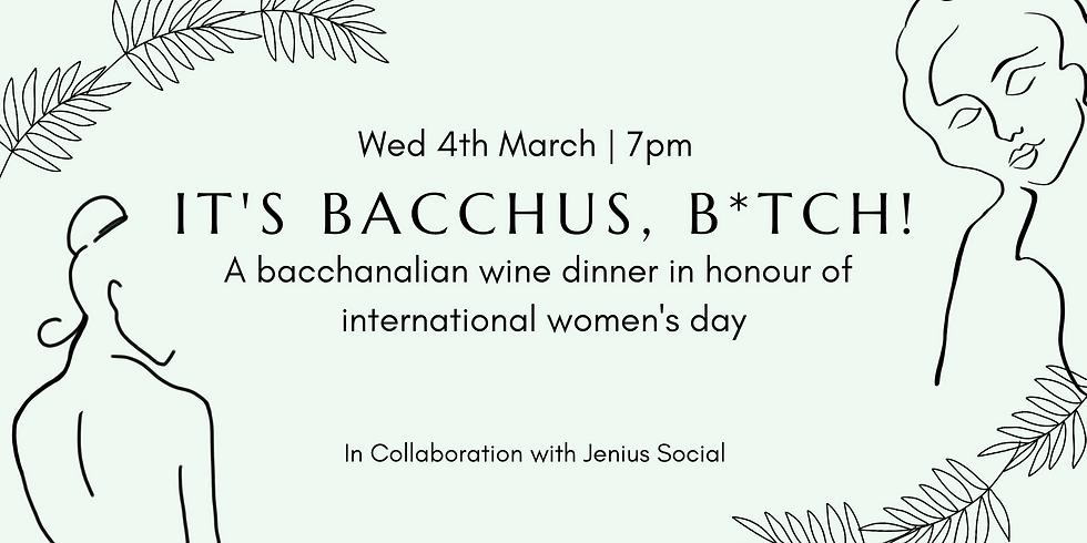 It's Bacchus, B*tch! International Women's Day Wine Dinner