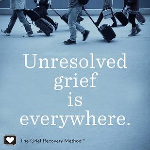 Unresolved Grief is Everywhere.jpg