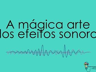 A mágica arte dos efeitos sonoros.