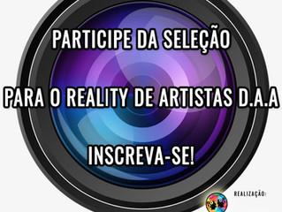 Seleção para Reality Artístico D.A.A!