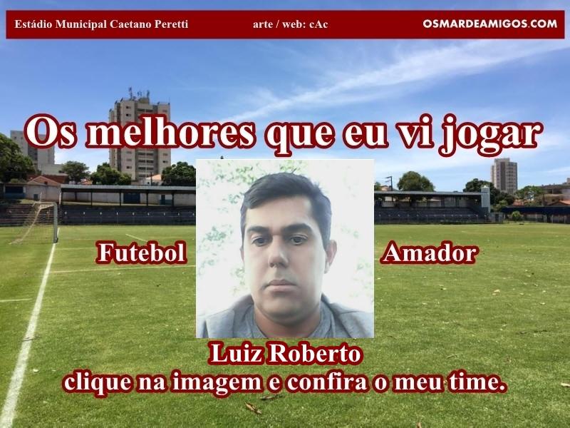 Os melhores do LUIZ ROBERTO.