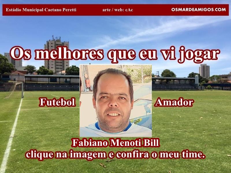 Os melhores do Fabiano Menoti, o Bill