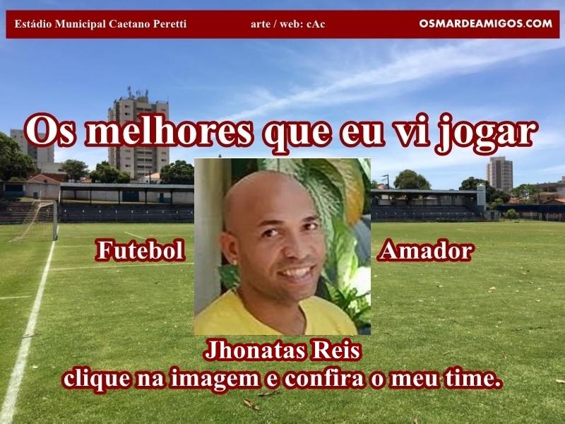 Os melhores do Jhonatas Reis