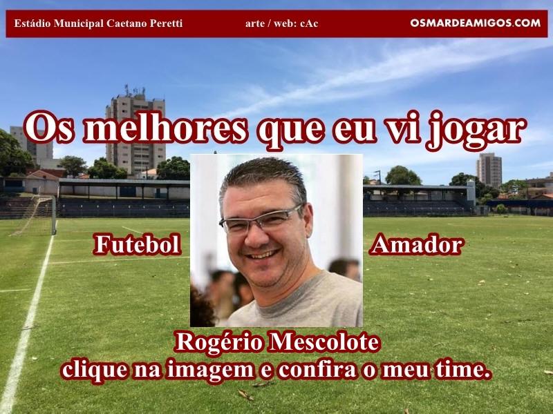 Os melhores do Rogério Mescolote