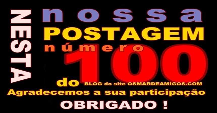 Postagem 100 BLOG site OSMARDEAMIGOS.COM