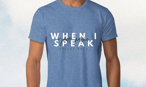 WHEN I SPEAK YOUR NAME T-Shirt