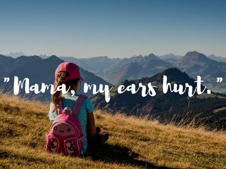 """Mama my ears hurt."""