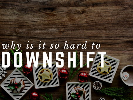 Why Is It So Hard To Downshift?