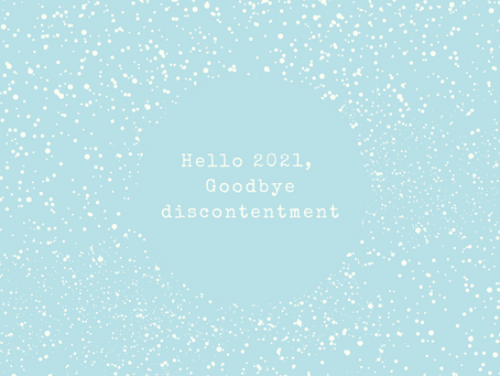 Hello 2021, Goodbye Discontentment