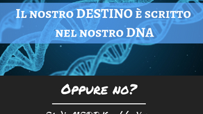 Il nostro destino è scritto nel nostro DNA. Oppure NO?