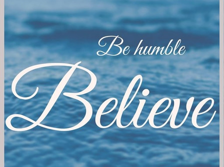 be humble, Believe