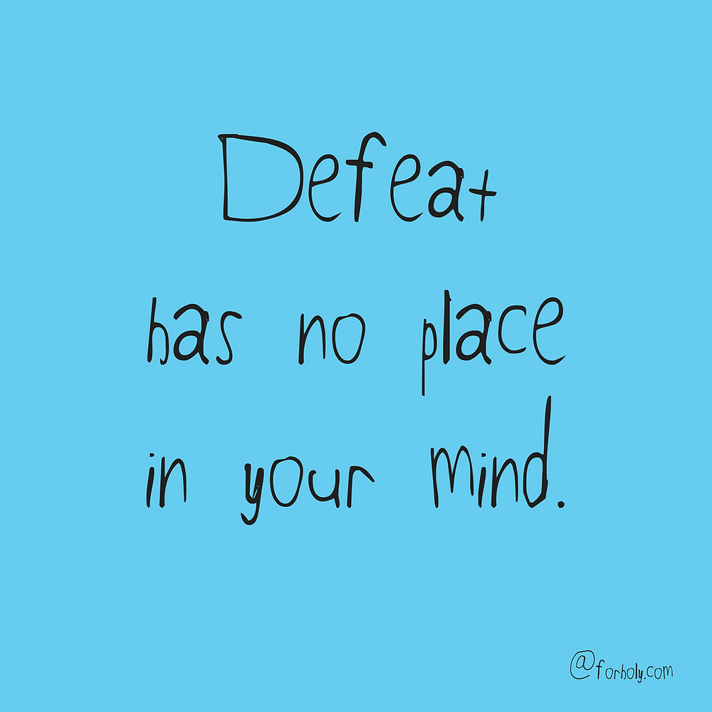 Defeat has no place in your mind