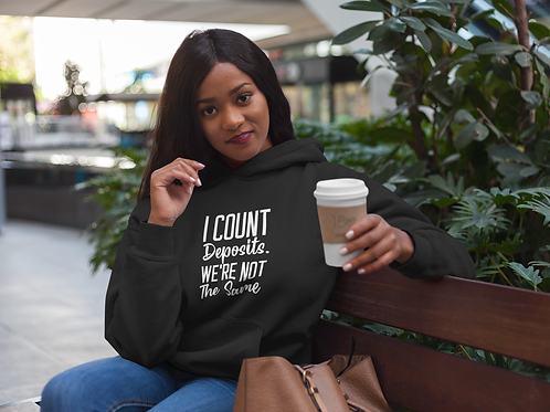 I Count Deposits. We're Not The Same Hoodie