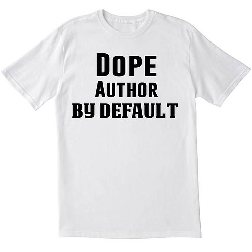Dope Author By Default T-Shirt