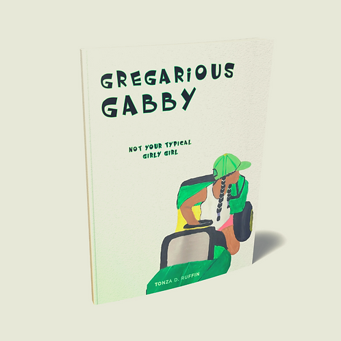 Gregarious Gabby: Not Your Typical Girly Girl