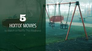5 Horror Movies to Watch on Netflix | Sunburn in Seattle