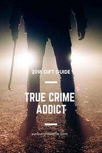 True Crime Gift Guide | Sunburn in Seattle