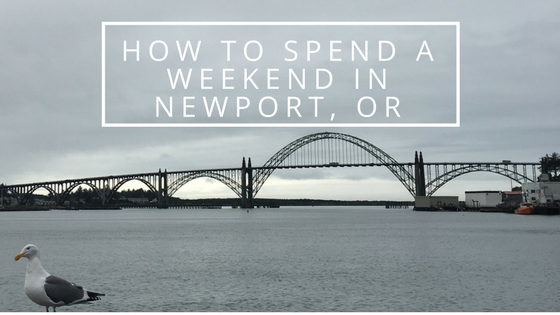 How to Spend a Weekend in Newport, OR | Sunburn In Seattle