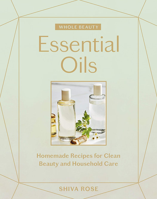 Essential Oils: Homemade Recipes for Clean Beauty and Household Care