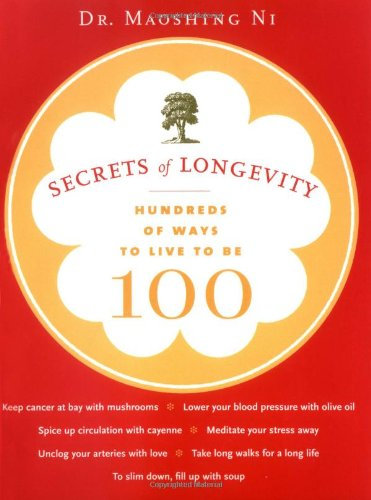 Secrets of Longevity Hundreds of Ways to Live to Be 100