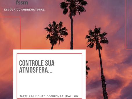 Controle sua atmosfera | Naturalmente Sobrenatural #6