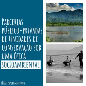 Parcerias público-privadas de Unidades de Conservação sob uma ótica socioambiental