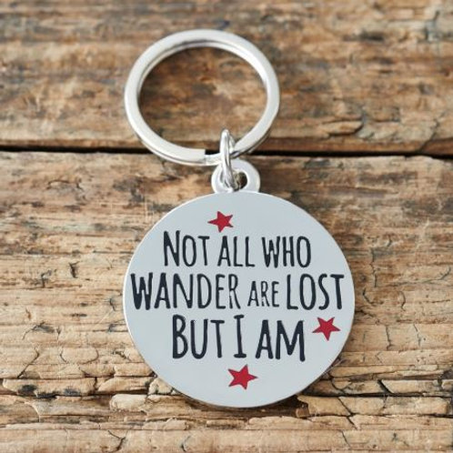 Not All Who Wander Are Lost But I Am