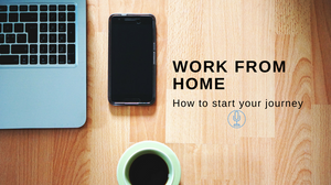 Work from Home How to Start Your Journey