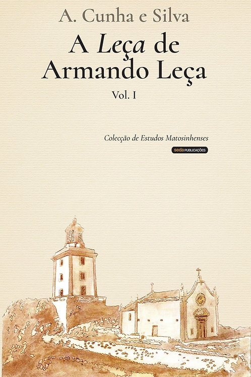 A Leça de Armando Leça (vol. 1)