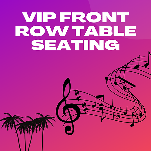 VIP Front Row Table Seating