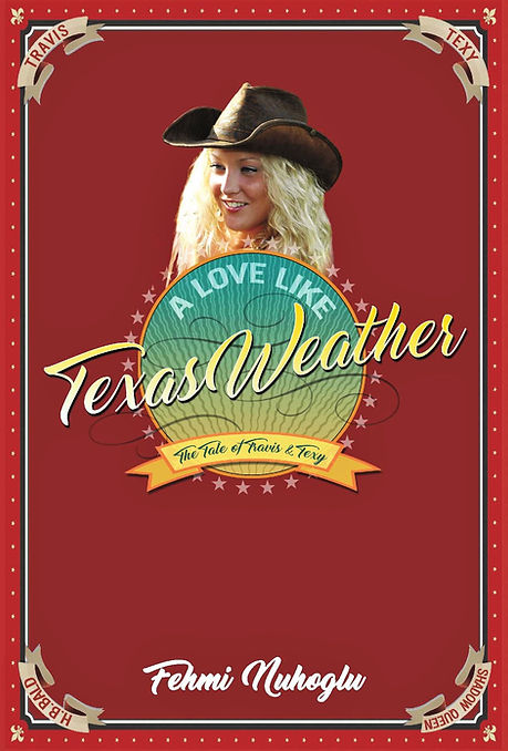 A Love Like Texas Weather by Fehmi Nuhoglu